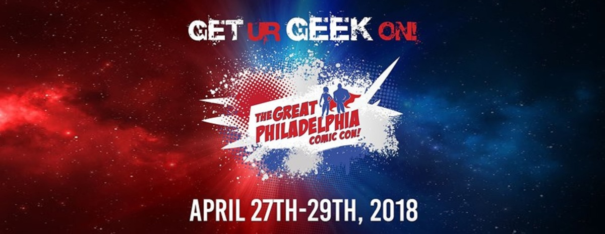 The Great Philadelphia Comic Con (April 27-29, 2018)